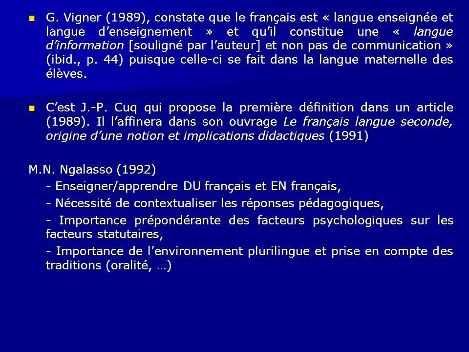 G. Vigner (1989), constate que le français est « langue enseignée et langue d'enseignement » et qu'il constitue une « langue d'information [souligné par l'auteur] et non pas de communication » (ibid., p. 44) puisque celle-ci se fait dans la langue maternelle des élèves.